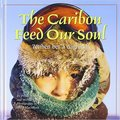 Caribou feed our soul