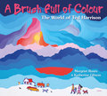 A Brush Full Of Colour: The World Of Ted Harrison